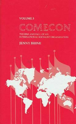 Comecon: The Rise and Fall of an International Socialist Organization