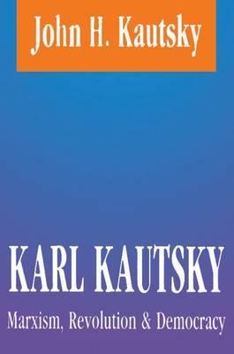 Karl Kautsky: Marxism, Revolution and Democracy