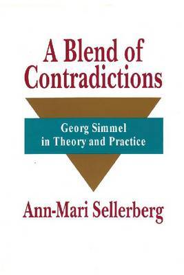 A Blend of Contradictions: Georg Simmel in Theory and Practice