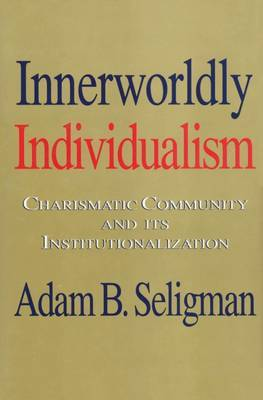 Innerworldly Individualism: Charismatic Community and its Institutionalization