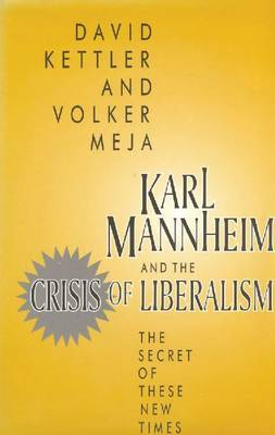 Karl Mannheim and the Crisis of Liberalism: The Secret of These New Times