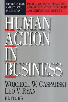 Human Action in Business: Praxiological and Ethical Dimensions
