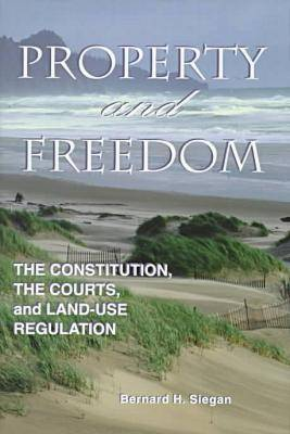 Property and Freedom: Constitution, the Courts and Land-Use Regulation