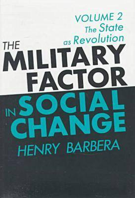 The Military Factor in Social Change: Volume 2, The State as Revolution