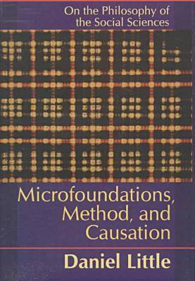 Microfoundations, Method, and Causation: On the Philosophy of the Social Science