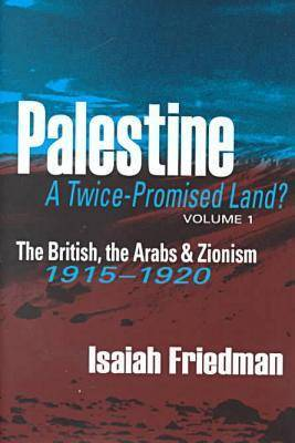 Palestine: A Twice-Promised Land?: v. 1: The British, the Arabs, and Zionism