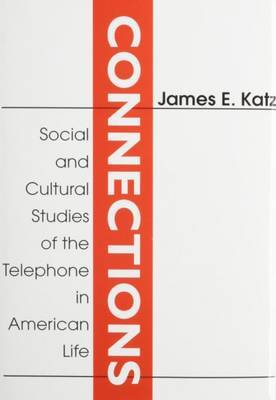Connections: Social and Cultural Studies of the Telephone in American Life
