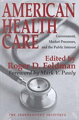 American Health Care: Government, Market Processes and the Public Interest