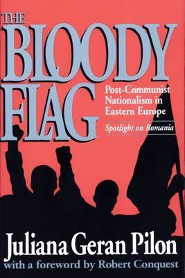 Bloody Flag: Post Communist Nationalism in Eastern Europe - Spotlight on Romania