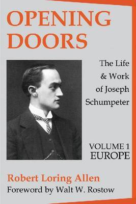 Opening Doors: The Life and Work of Joseph Schumpeter: Volume 1: Europe