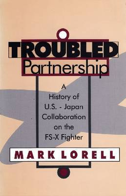 Troubled Partnership: History of US-Japan Collaboration on the FS-X Fighter
