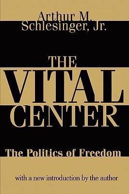 The Vital Center: The Politics of Freedom