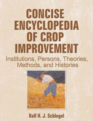 Concise Encyclopedia of Crop Improvement: Institutions, Persons, Theories, Methods, and Histories