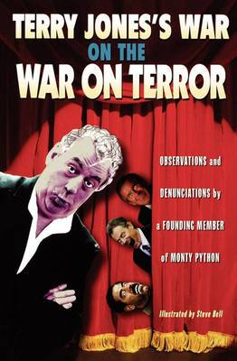 Terry Jones's War on the War on Terror: Observations and Denunciations by a Founding Member of Monty Python