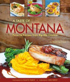 Taste of Montana: Favorite Recipes from Big Sky Country