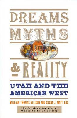 Dreams, Myths, & Reality  : Utah and the American West