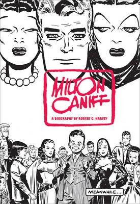 Meanwhile: Milton Caniff - A Biography of Milton Caniff