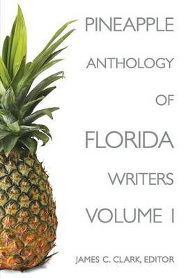 Pineapple Anthology of Florida Writers, Volume 1