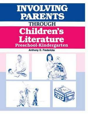 Involving Parents Through Children's Literature: Preschool-Kindergarten: Grades Preschool and Kindergarten
