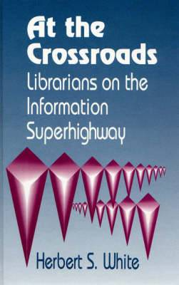 At the Crossroads: Librarians on the Information Superhighway