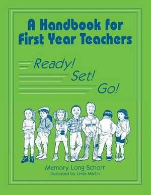 A Handbook for First Year Teachers: Ready, Set, Go!