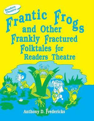 Frantic Frogs and Other Frankly Fractured Folktales for Readers Theatre