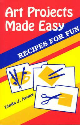 Art Projects Made Easy: Recipes for Fun