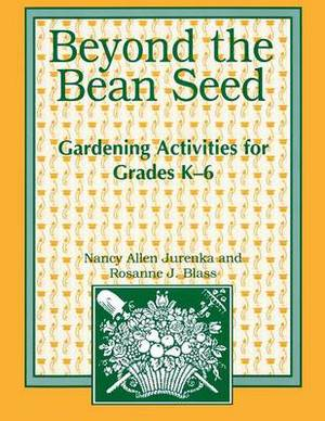 Beyond the Bean Seed: Gardening Activities for Grades K-6