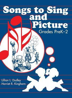 Songs to Sing and Picture: Grades PreK-2