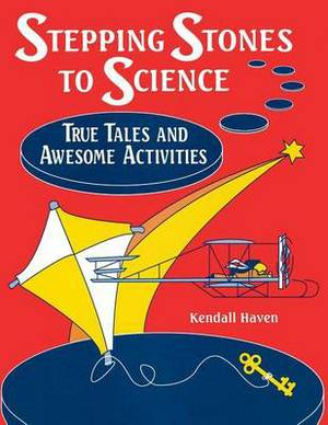 Stepping Stones to Science: True Tales and Awesome Activities