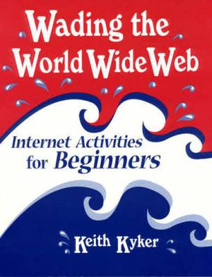 Wading the World Wide Web: Internet Activities for Beginners