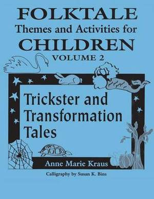 Folktale Themes and Activities for Children: Trickster and Transformation Tales: Volume 2: