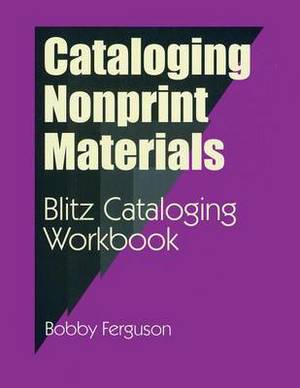 Cataloging Nonprint Materials: Blitz Cataloging Workbook