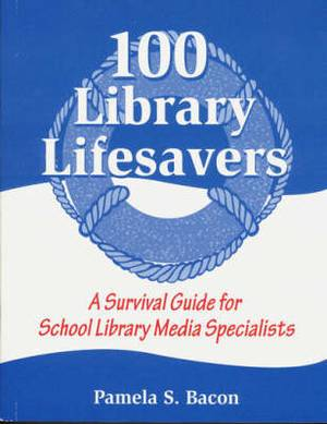 100 Library Lifesavers: A Survival Guide for School Library Media Specialist