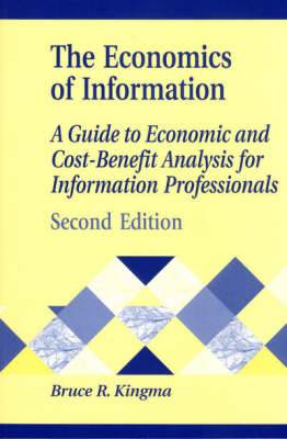 The Economics of Information: A Guide to Economic and Cost-Benefit Analysis for Information Professionals