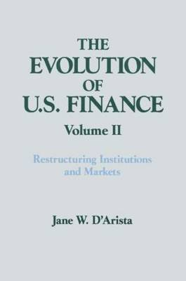 The Evolution of U.S. Finance: Volume 2: Restructuring Institutions and Markets