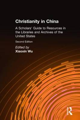 Christianity in China: A Scholars' Guide to Resources in the Libraries and Archives of the United States