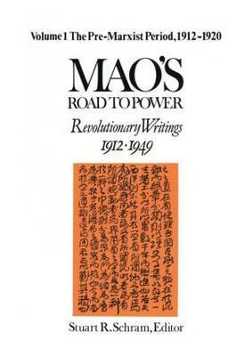 Mao's Road to Power: Revolutionary Writings, 1912-49: Volume 1: Pre-Marxist Period, 1912-20