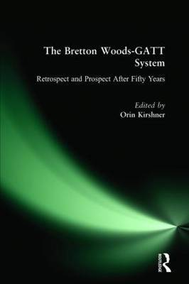The Bretton Woods-Gatt System: Retrospect and Prospect After Fifty Years