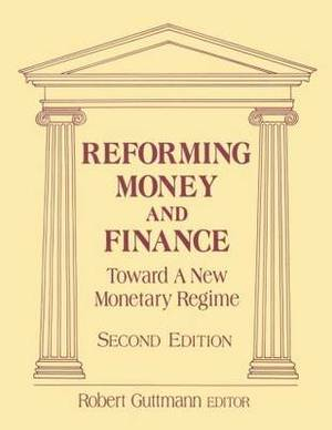 Reforming Money and Finance: Institutions and Markets in Flux