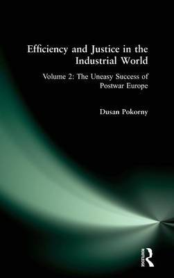 Efficiency and Justice in the Industrial World: Volume 2: The Uneasy Success of Postwar Europe
