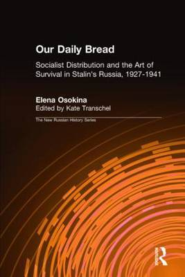 Our Daily Bread: Socialist Distribution and the Art of Survival in Stalin's Russia, 1927-1941