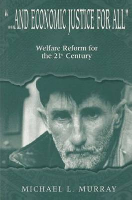 ..and Economic Justice for All: Welfare Reform for the 21st Century