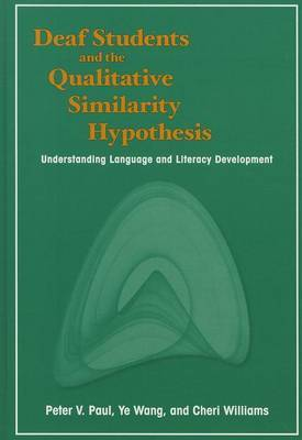 Deaf Students and the Qualitative Similarity Hypothesis: Understanding Language and Literacy Development