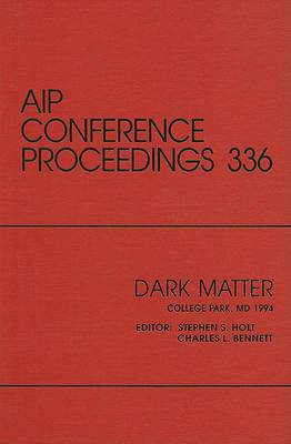 Dark Matter: Proceedings of a Conference Held in College Park, MD, October 1994