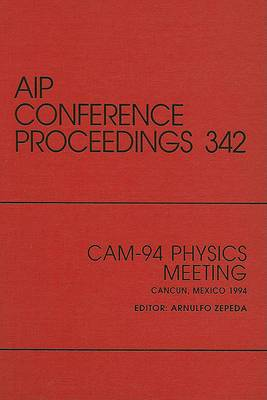 CAM-94 Physics Meeting: Proceedings of the Conference Held in Cancun, Mexico, September 1994