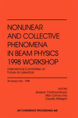 Nonlinear and Collective Phenomena in Beam Physics 1998 Workshop,IInternational Committee on Future Accelerators: Proceedings of a Conference Held in Arcidosso, Italy, September 1998: 1998 Workshop: International Committee on Future Accelerators - Proceed