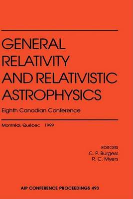 General Relativity and Relativistic Astrophysics: Eighth Canadian Conference Montreal, Quebec June 1999: 1999: Eighth Canadian Conference, Montreal, Canada, 10-12 June 1999