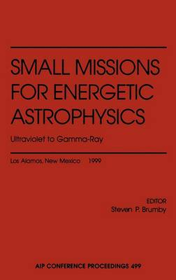 Small Missions for Energetic Astrophysics - Ultraviolet to Gamma-ray: Los Alamos, New Mexico February 1999