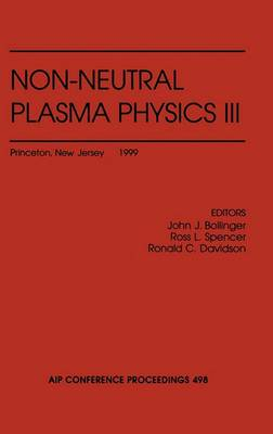 Non-neutral Plasma Physics: Princeton, New Jersey, USA, 2-5 August 1999: v. 3